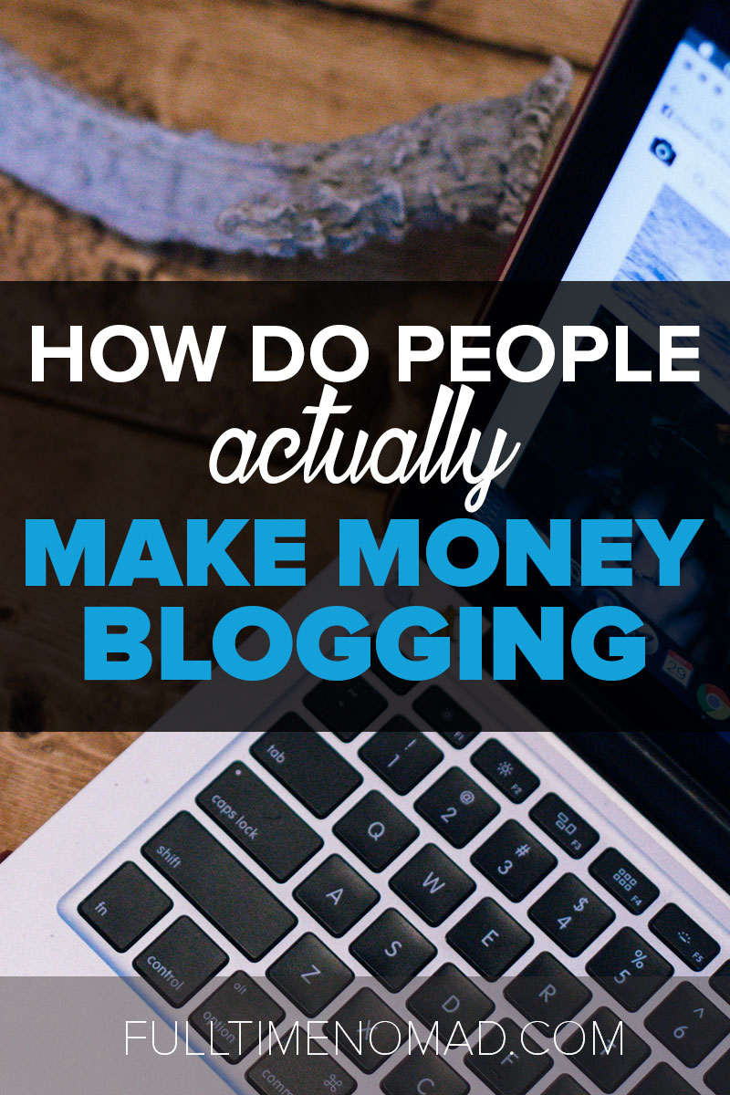 Wait... people actually make money from blogging? Yep. They sure do. I'm sharing some ideas and examples of how some real people generate a blog income. | FulltimeNomad.com