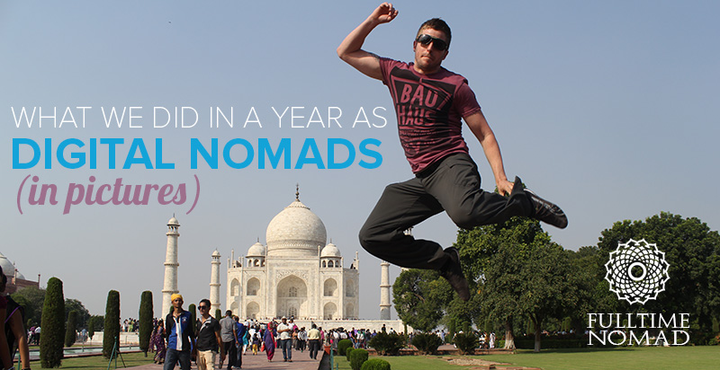 What We Did In A Year As Digital Nomads