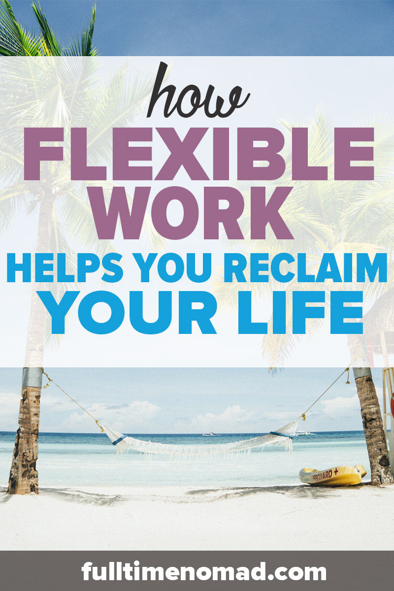 Flexible work has changed my life. I'm happier, healthier and living life on my terms. Here's why I believe flex work can help you reclaim your life.   FulltimeNomad.com