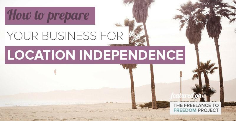 How to Prepare your Freelance Business for Location Independence