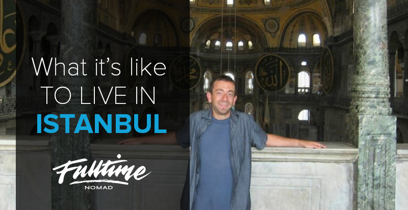 Living in Istanbul, Turkey: Ben Weinberg on what it's really like