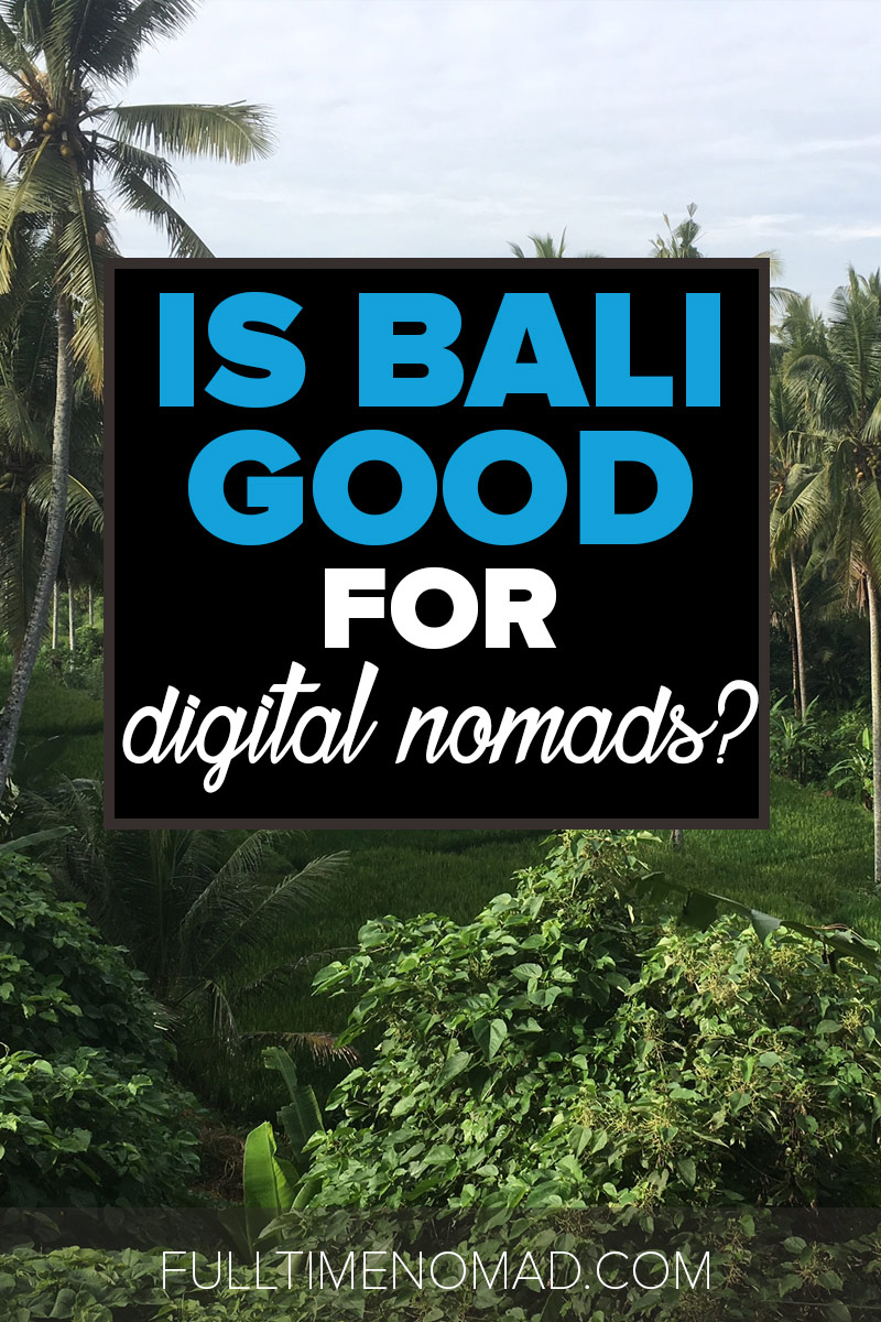 We just came back from our Bali workation. Is Bali good for digital nomads? See what we thought of Ubud & Canggu. | FulltimeNomad.com