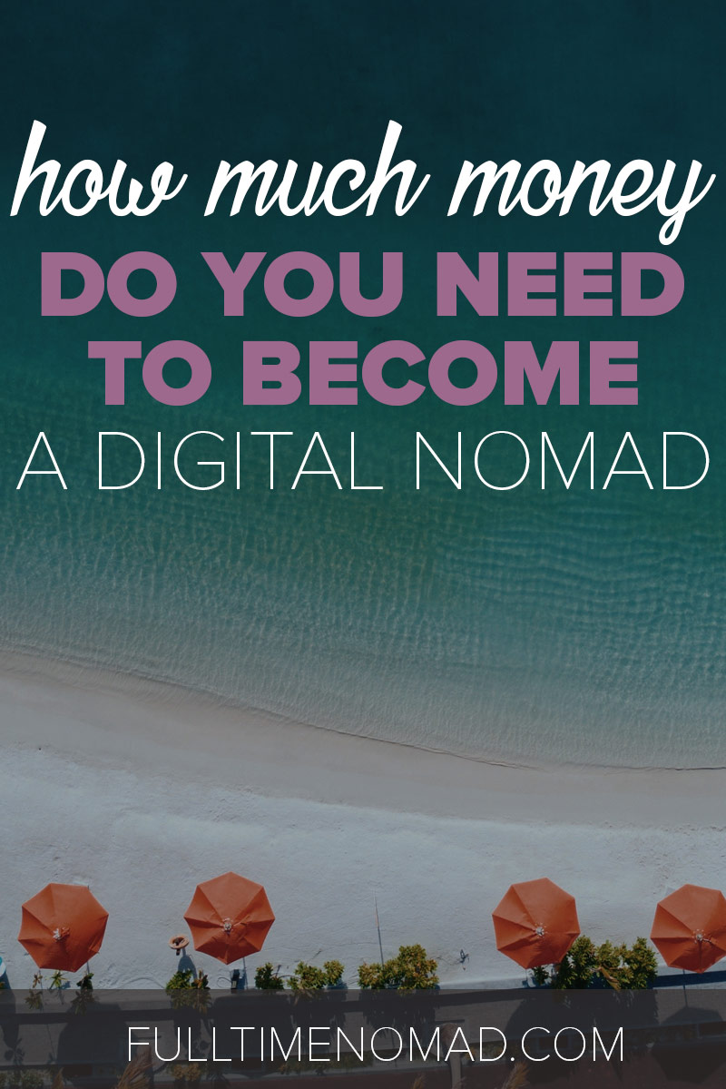 How much money do you need to become a digital nomad? We've got your answer + advice on expenses you need to consider. Check it out. | FulltimeNomad.com