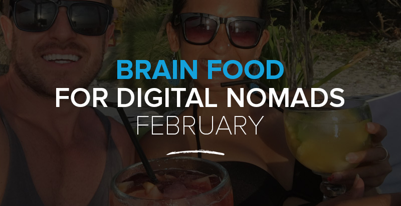 Brain Food for Digital Nomads: The February 2017 Edition