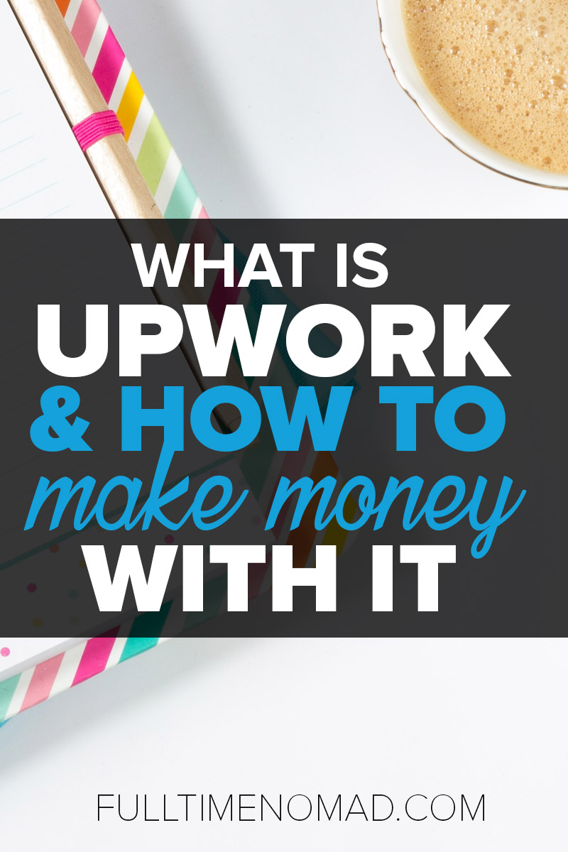 What is Upwork? Everything you need to know about joining Upwork, how the site works, getting clients and sustaining a freelance life on this platform. | FulltimeNomad.com