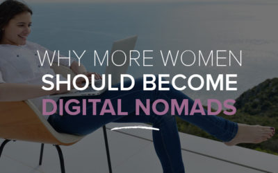Why More Women Should Become Digital Nomads