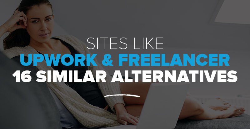 Sites like Upwork & Freelancer: 16 Similar Alternatives