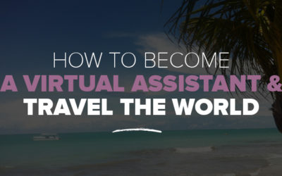 Digital Nomad Jobs: How to Become A Virtual Assistant and Travel the World