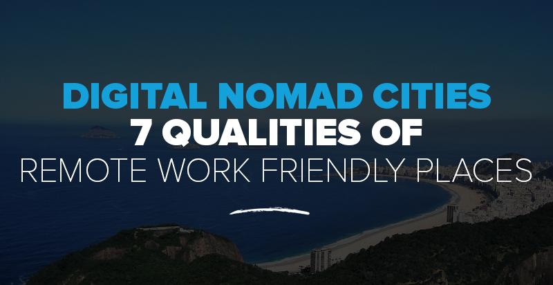 Digital Nomad Cities: 7 Qualities of Remote Work Friendly Places