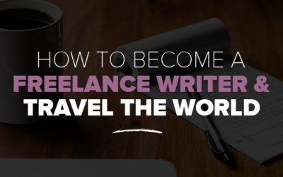 How to Become a Freelance Writer & Travel The World