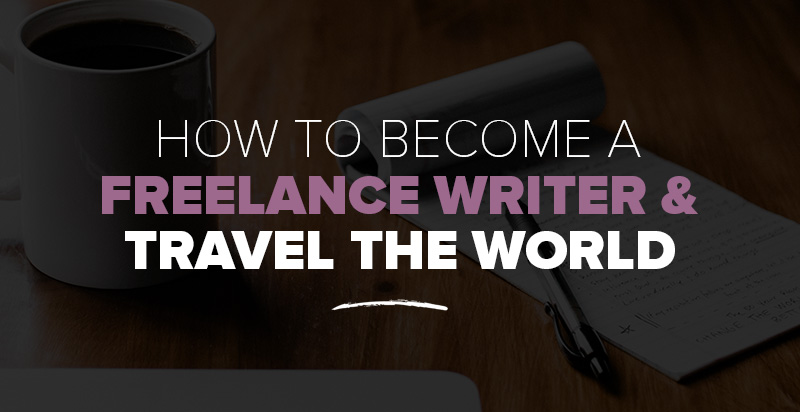 how to become a lance writer travel the world