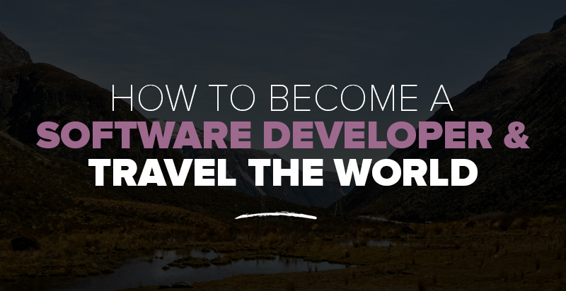 How to Become a Software Developer & Travel the World