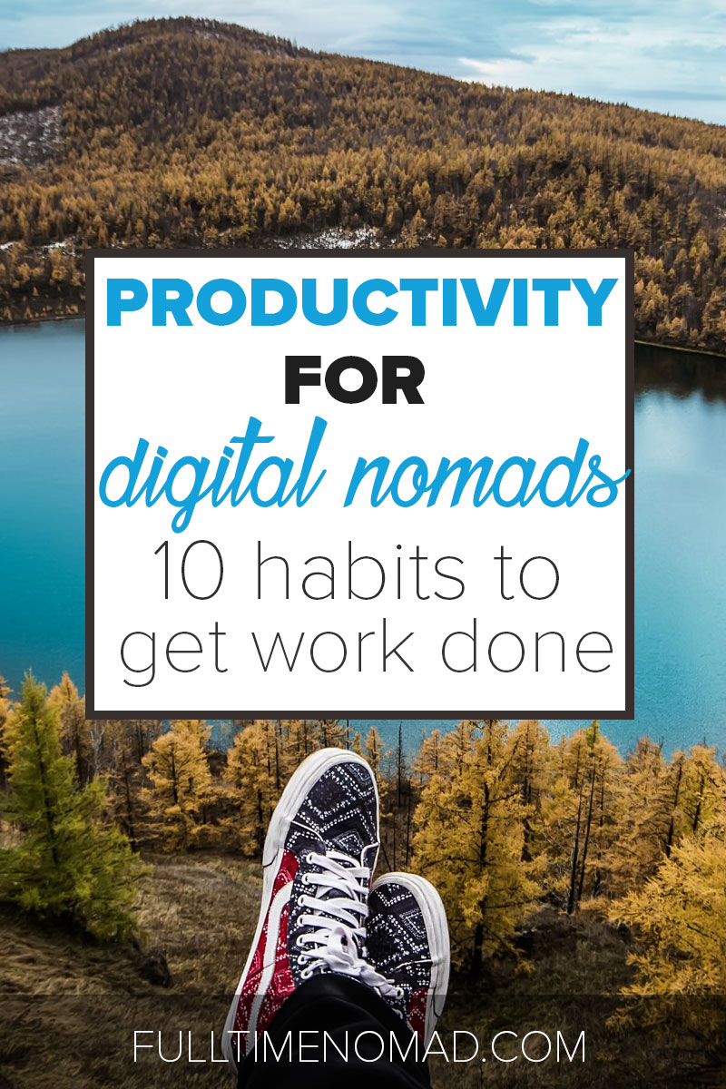 10 tips for productivity for digital nomads to help you get your work done and have time to enjoy every place you live in so that you can enjoy the nomad life! | FulltimeNomad.com