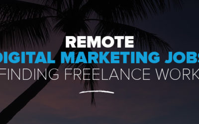 Remote Digital Marketing Jobs: 15+ Resources for Finding Freelance Digital Marketing Work