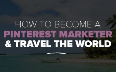 How to Become an Pinterest Marketer & Travel the World