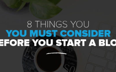8 Things to Consider Before You Start a Blog
