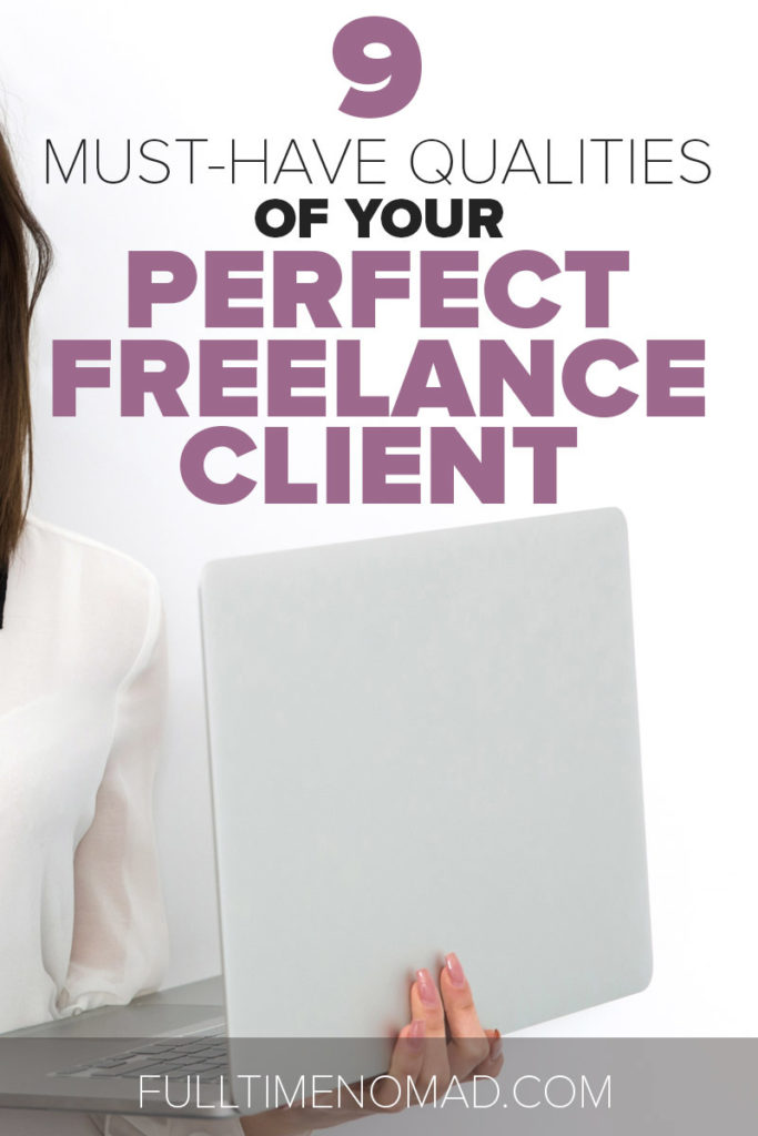 Need help finding good freelance clients? In this article we tell you exactly what to look for including the 9 must-have qualities of your perfect freelance client. | FulltimeNomad.com