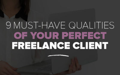 Finding Good Clients: 9 Must-Have Qualities of Your Perfect Freelance Client