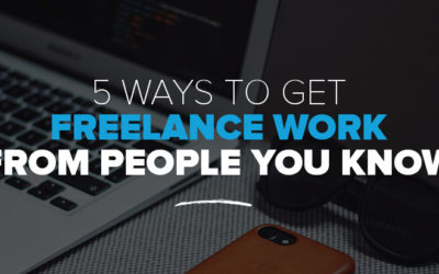 5 Ways To Get Freelance Work From the People You Already Know (+ Tips on How to Approach Them)