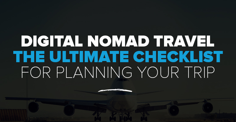 Digital Nomad Travel: The ULTIMATE Checklist for Planning Your First Trip