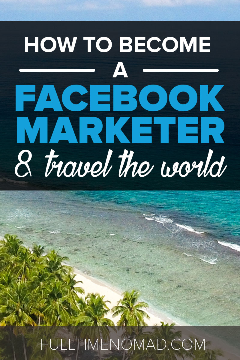 Learn how to become a Facebook Marketer in no time and enjoy the freedom to travel the world full time as a digital nomad! | FulltimeNomad.com