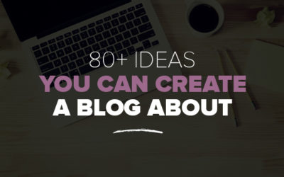 What Should I Blog About? 80+ Ideas You Can Create a Blog About
