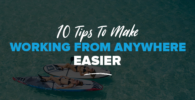 Freelance and Travel: 10 Tips To Make Working from Anywhere Easier