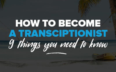 How to Become a Transcriptionist: 9 Things You Need To Know About Freelance Transcription Work