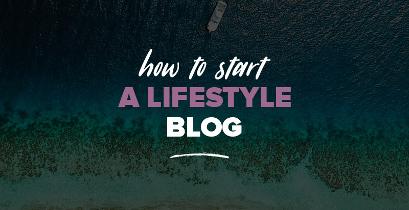 How to Start a Lifestyle Blog: Tips, Examples + How to Make Money With It