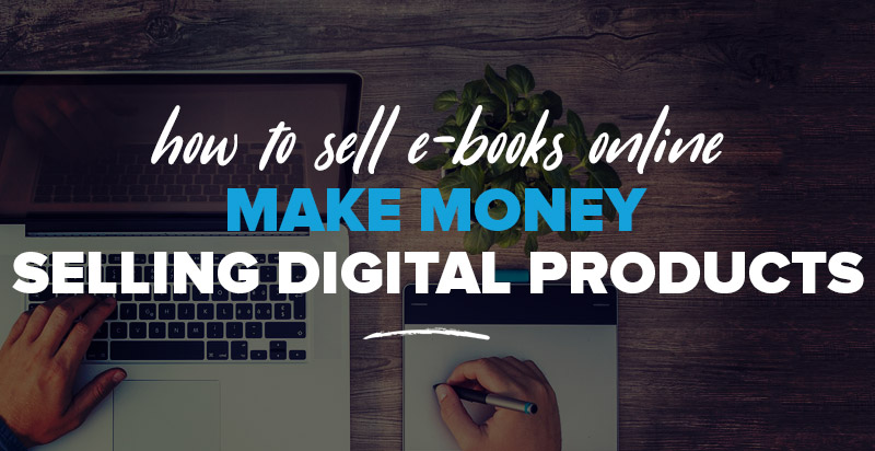 How to Sell Ebooks Online: Make Money Selling Digital Products