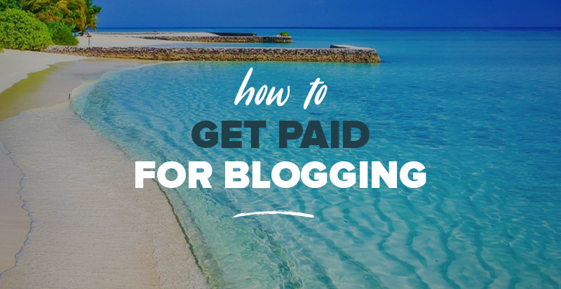 How to Get Paid for Blogging: 11 Ideas to Try Out