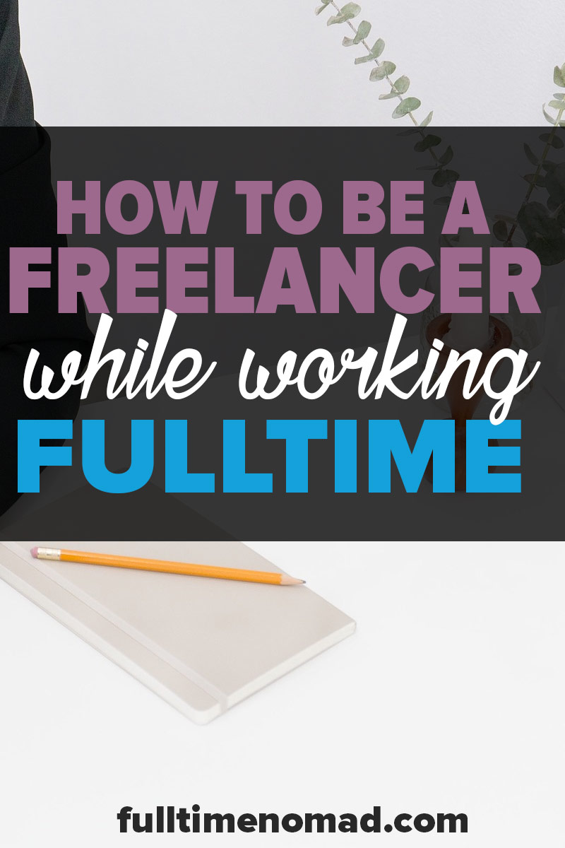 Are you interested in freelance work? Don't quit your job just yet! Here's how to be a freelancer and get some experience while still working full time. | FulltimeNomad.com