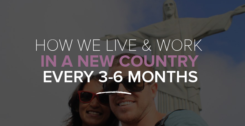How We Live And Work Abroad In A New Country Every 3-6 Months