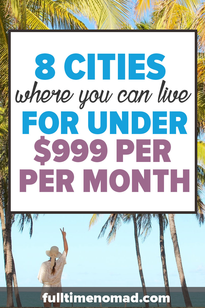What if you could live abroad for under $999 per month and still have a high quality of life? We show you 8 cheap places to live abroad where this is possible. | FulltimeNomad.com