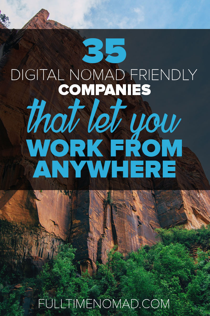 As a digital nomad you can work from anywhere either remotely or as a freelancer. Here are 35 top companies that have digital nomad friendly positions. | FulltimeNomad.com