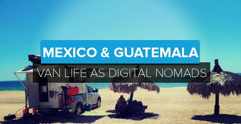 Van Life as Digital Nomads: Rhonda on Life in Mexico & Guatemala (in a Campervan!)