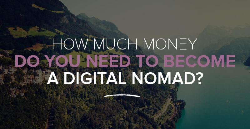 How Much Money Do You Need To Become A Digital Nomad?