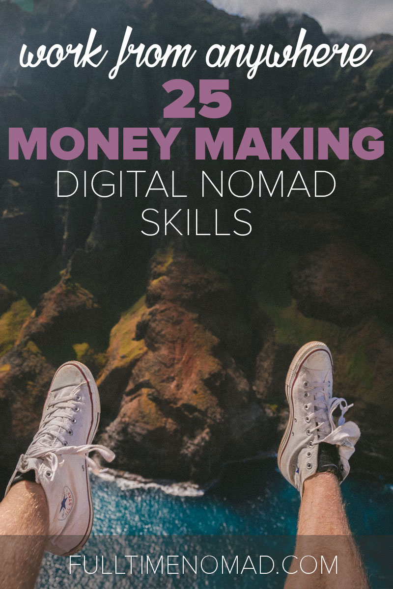 What skills do digital nomads need to work from anywhere, while they travel the world? Check out our list of 25 money-making digital nomad skills. | FulltimeNomad.com