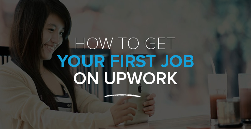 How to Get Your First Job on Upwork: 12 Tips
