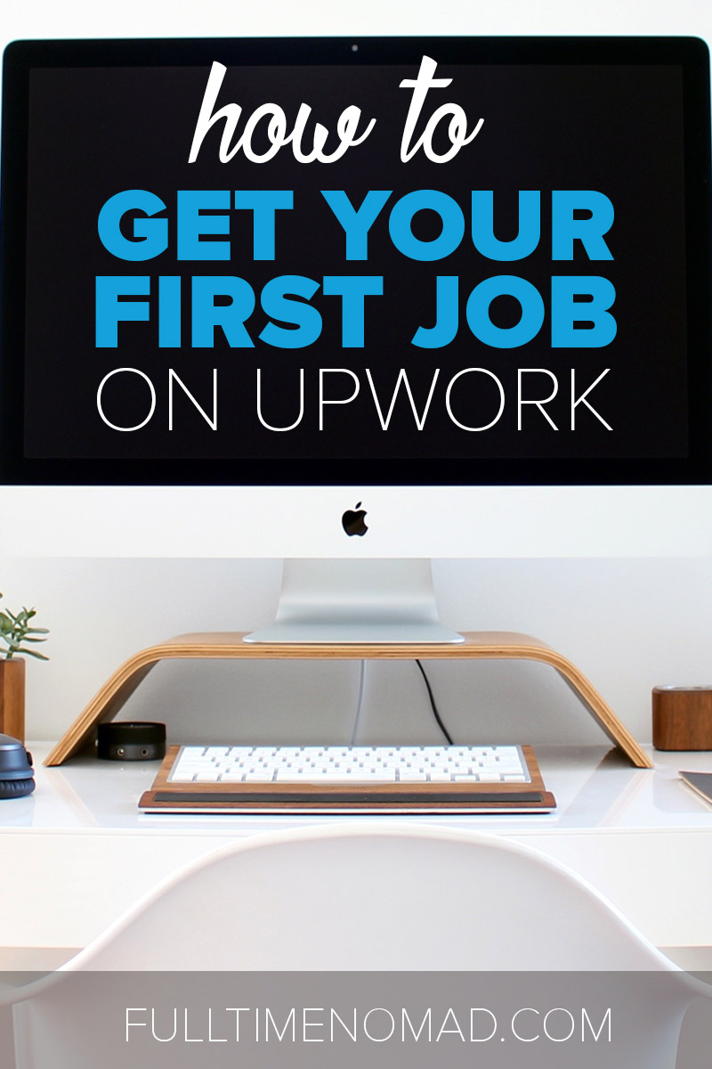 Struggling to find your first job on Upwork? You've probably skipped a few things without knowing it. Here's what you should do to get your first client. | FulltimeNomad.com