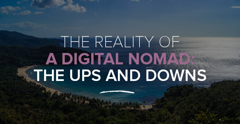 The Reality of a Digital Nomad: The Ups & Downs of Nomad Life