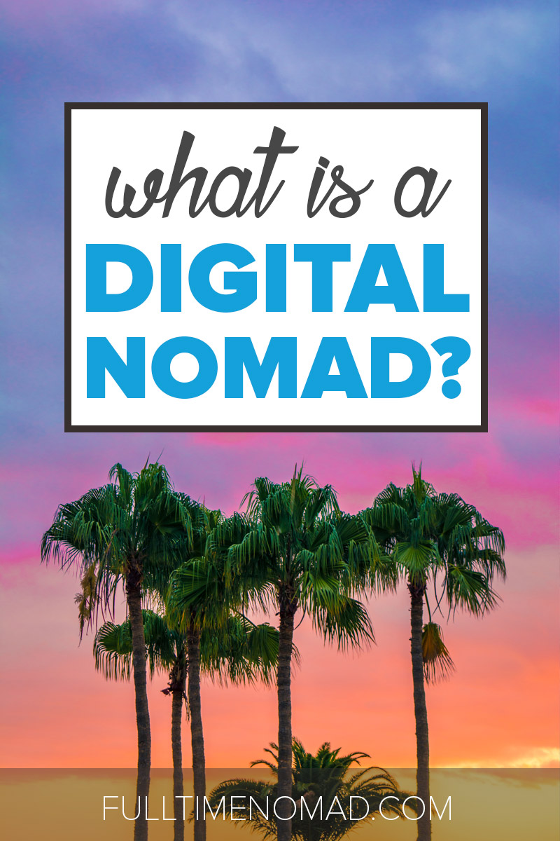 Exactly what is a digital nomad and can you become one? We've got all the deets on location independence, travel and working from anywhere. Check it out. | FulltimeNomad.com