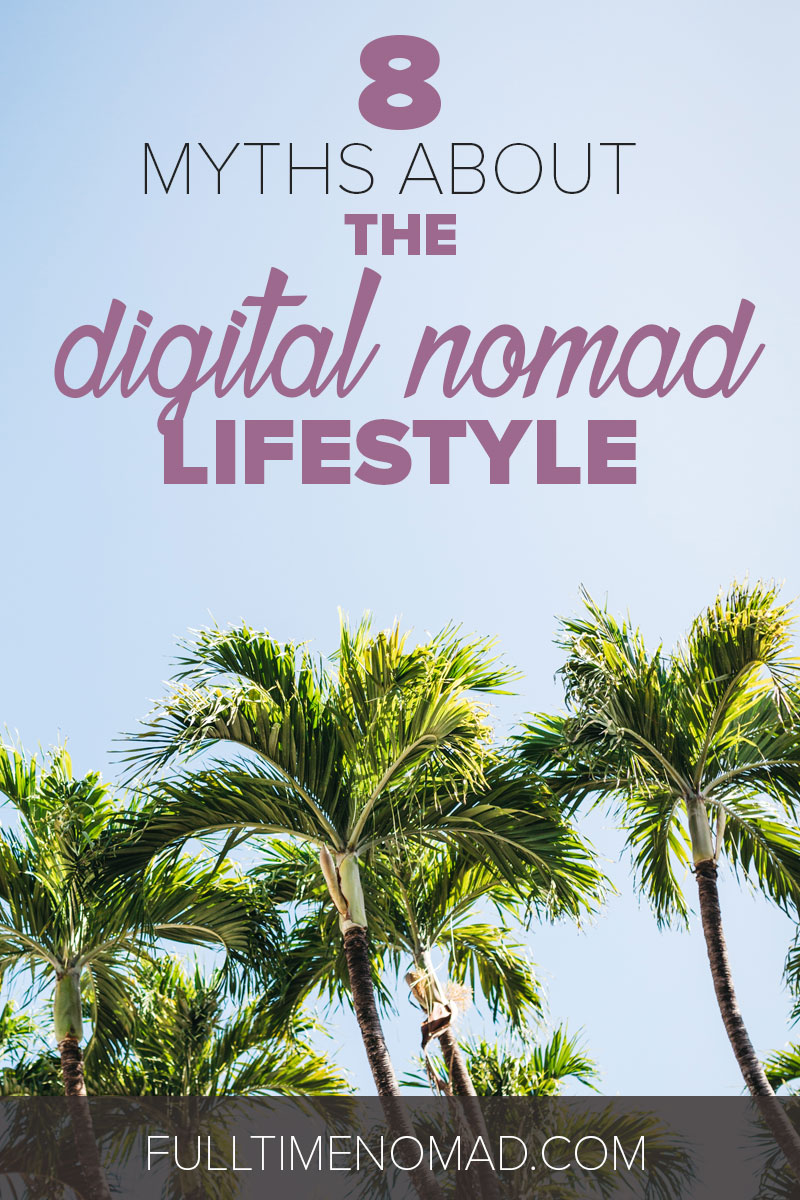 The digital nomad lifestyle's got so many misconceptions that scare people off. Here are 8 myths that you shouldn't believe if you want to succeed. | FulltimeNomad.com