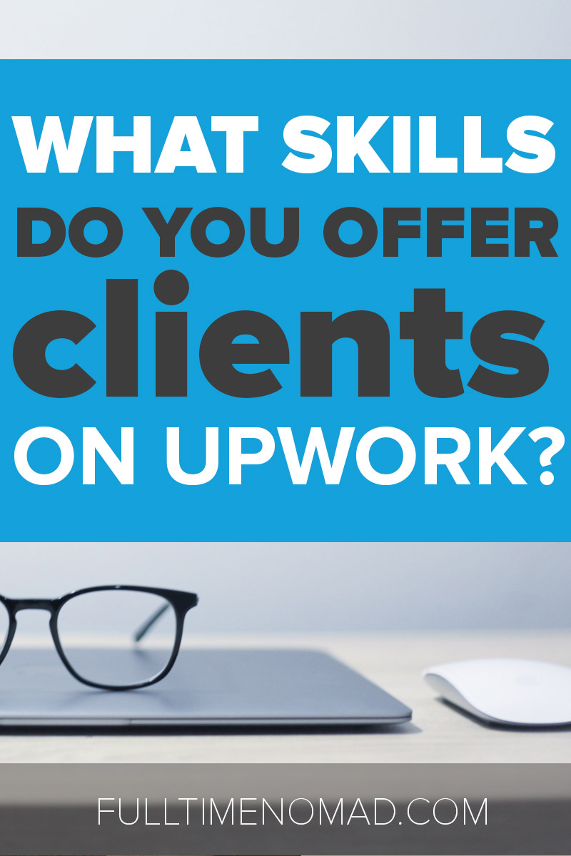 What skills do you offer clients on Upwork? Find out what's in demand and how to create an Upwork profile that effectively shows off your skills to clients. | FulltimeNomad.com