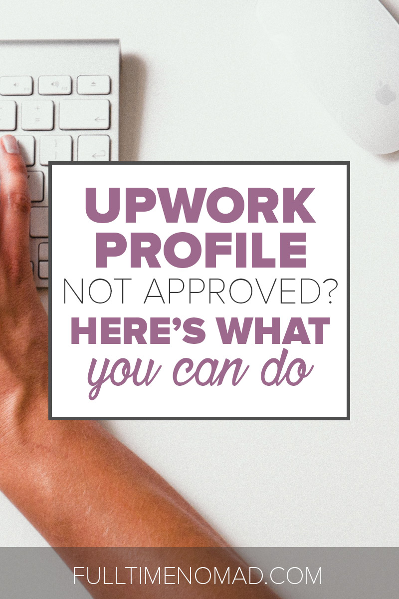 Was your Upwork profile not approved? Here's what you should do before to ensure your application is accepted before you resubmit it. | FulltimeNomad.com