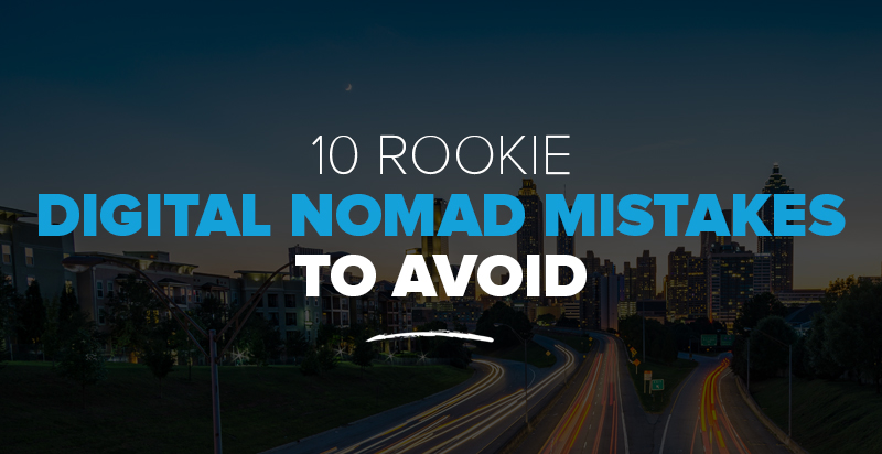 10 Rookie Digital Nomad Mistakes to Avoid (Especially if You're a Freelancer)