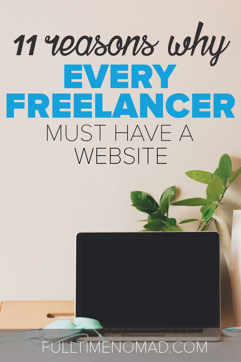 Still unsure whether or not you need a freelance website? Here are 11 reasons that will convince you that a website is an absolute must-have for a freelancer. | FulltimeNomad.com