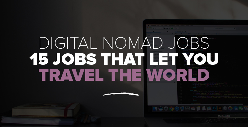 Digital Nomad Jobs: 15 Jobs That Let You Travel the World