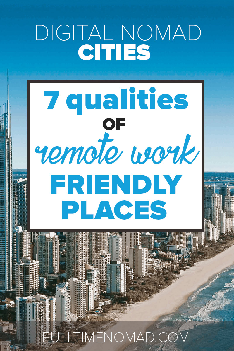 What makes some digital nomad cities better than others? We break down 7 key qualities of a city that's ideal for the remote work lifestyle. | FulltimeNomad.com