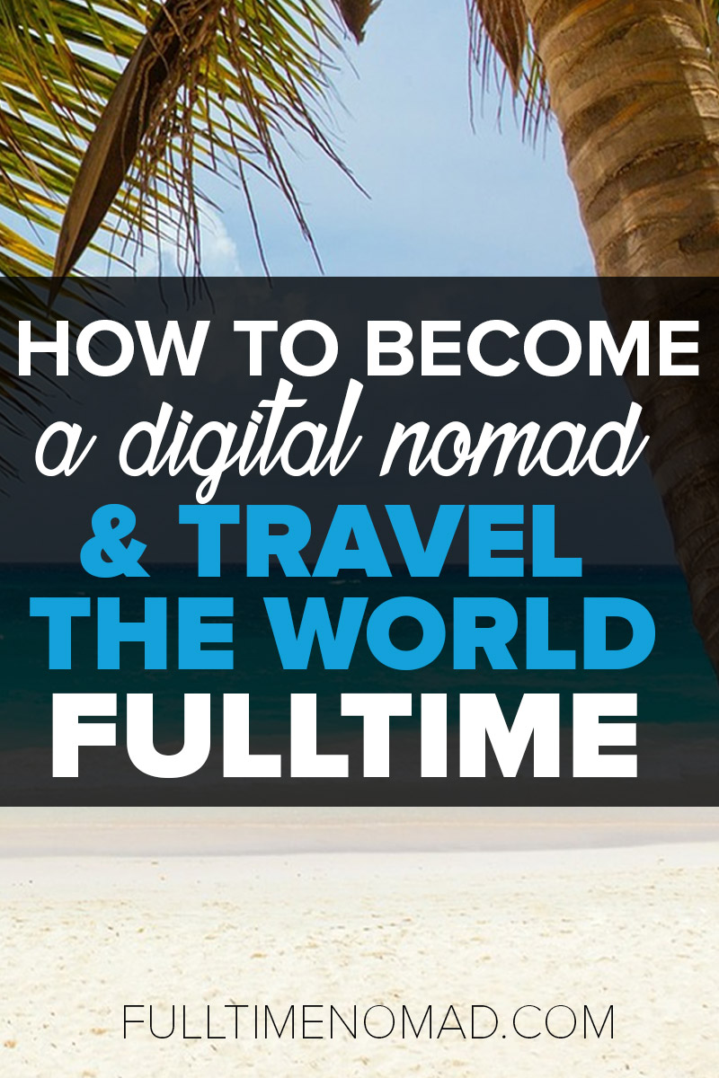 Want to become a digital nomad and enjoy the work from anywhere life? We've been doing it for 4 years & want to teach you how. Check out this blog post to start your work from anywhere life | FulltimeNomad.com